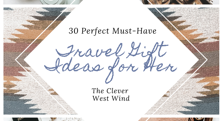 30 Perfect Must-Have Travel Gift Ideas for Her