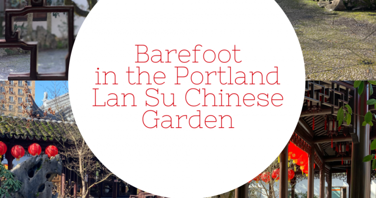 Barefoot in the Portland Lan Su Chinese Garden